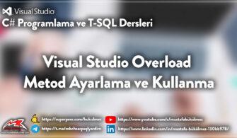 Visual Studio Overload Metod Ayarlama ve Kullanma