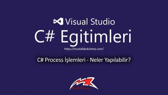 C# Process İşlemleri – Neler Yapılabilir?
