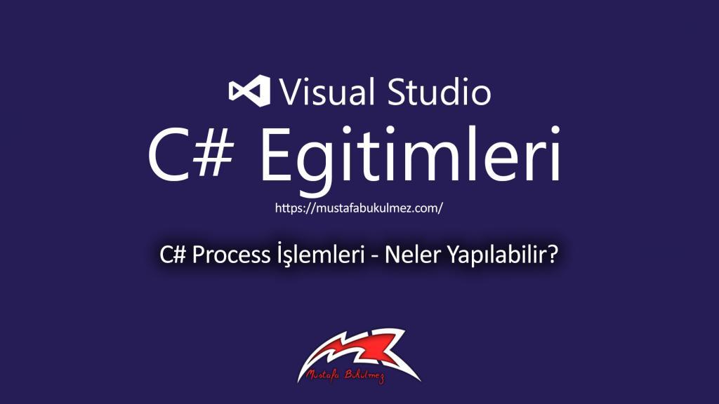 C# Process İşlemleri - Neler Yapılabilir