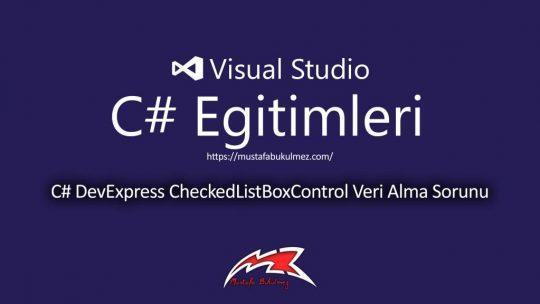 C# DevExpress CheckedListBoxControl Veri Alma Sorunu