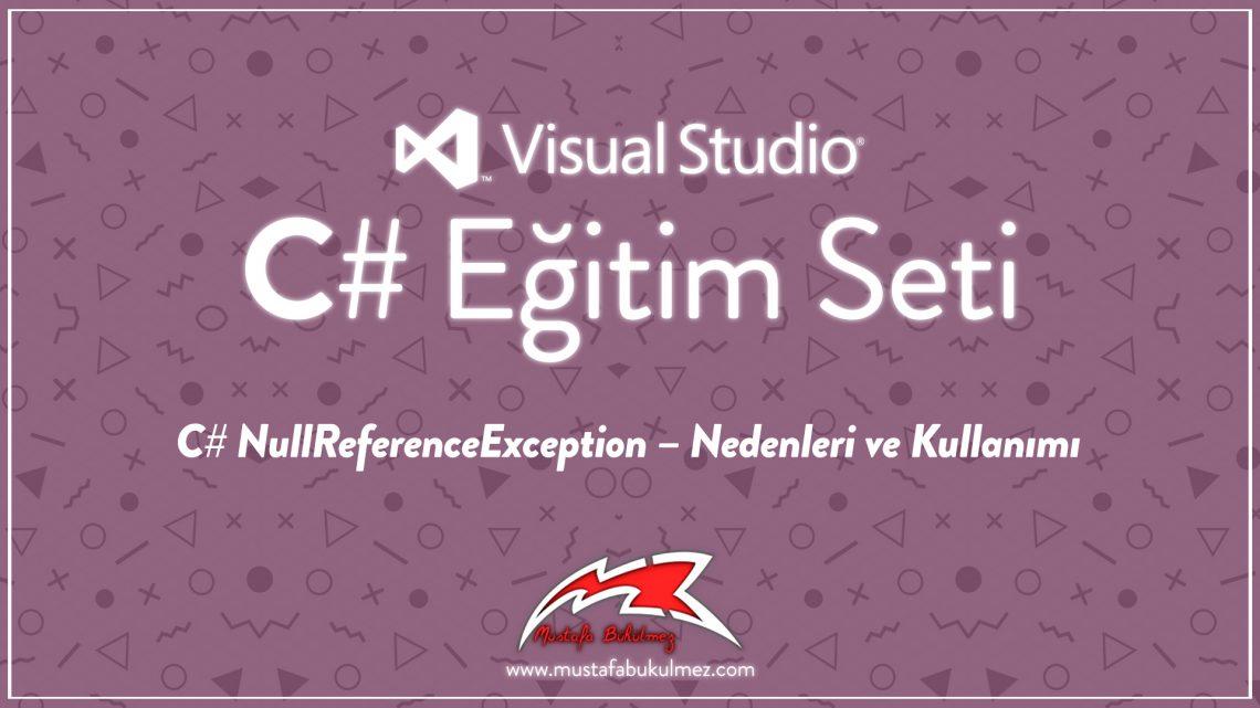 C# NullReferenceException – Nedenleri ve Kullanımı