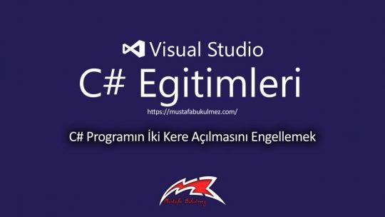 C# Programın İki Kere Açılmasını Engellemek