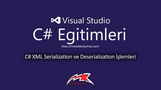 C# XML Serialization ve Deserialization İşlemleri