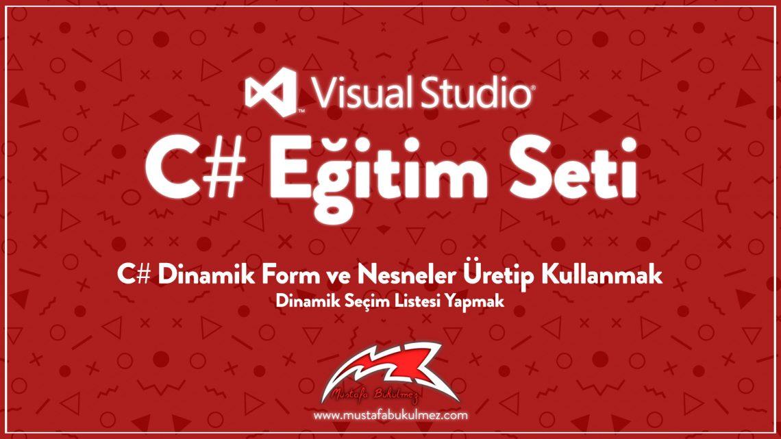 C# Dinamik Form ve Nesneler Üretip Kullanmak