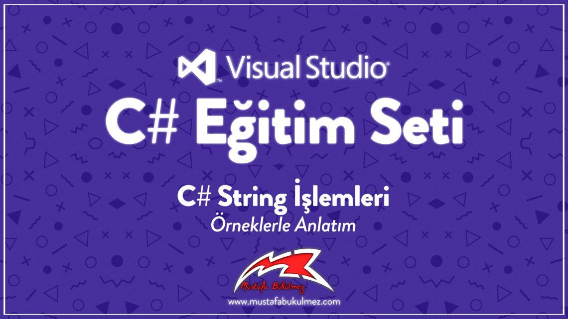 C# String İşlemleri - Örneklerle Anlatım