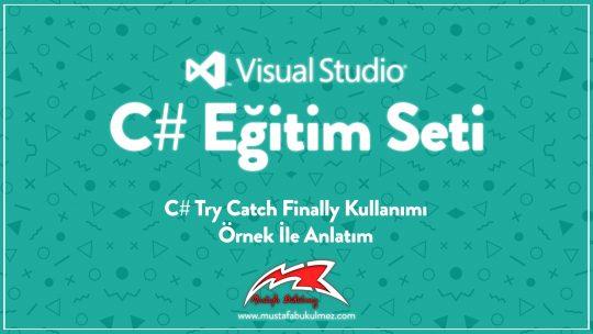 C# Try Catch Finally Kullanımı – Örnek İle Anlatım