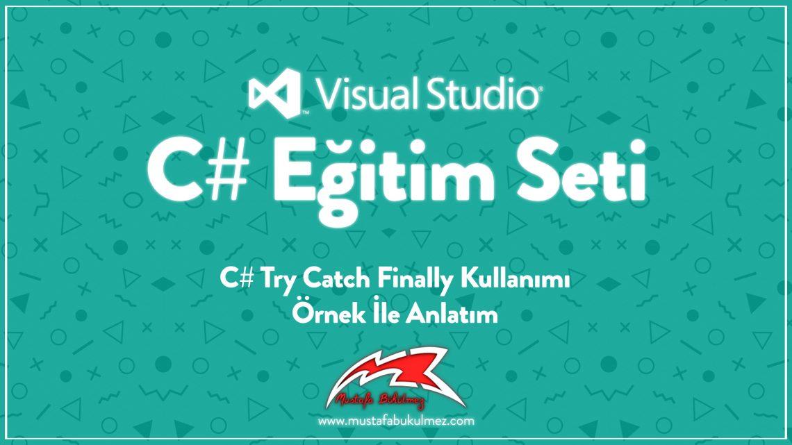 C# Try Catch Finally Kullanımı - Örnek İle Anlatım