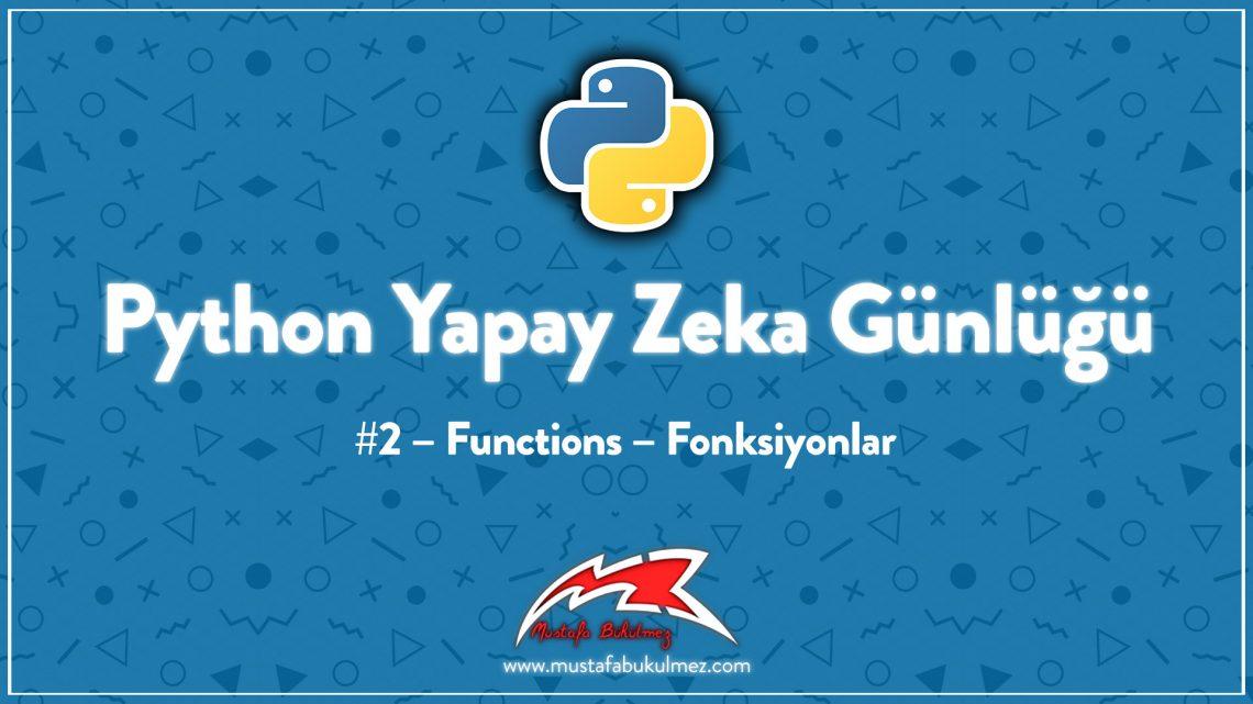 Python Yapay Zeka Günlüğü #2 – Functions – Fonksiyonlar