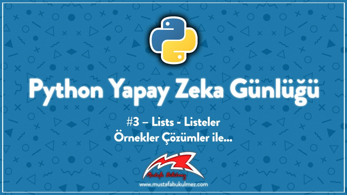 Python Yapay Zeka Günlüğü #3 – Lists - Listeler