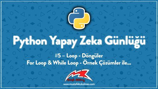 Python Yapay Zeka Günlüğü #5 – Loop – Döngüler