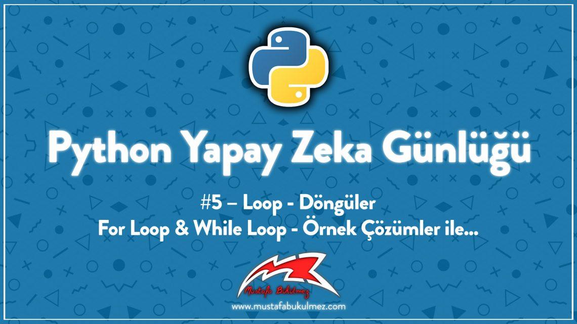Python Yapay Zeka Günlüğü #5 – Loop - Döngüler