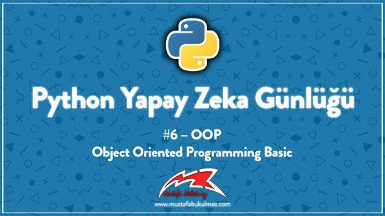 Python Yapay Zeka Günlüğü #6 – OOP