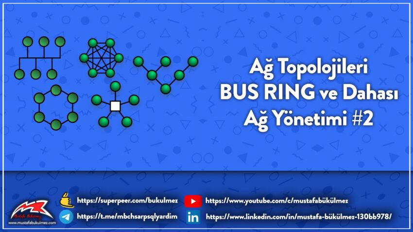 Ağ Topolojileri – BUS RING ve Dahası – Ağ Yönetimi #2