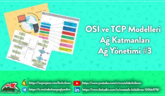 OSI ve TCP IP Modelleri ile Ağ Katmanları