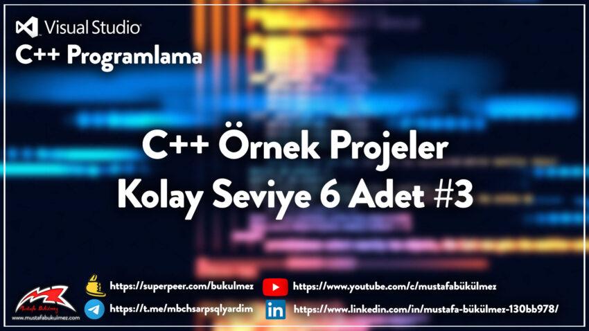 C++ Örnek Projeler – Kolay Seviye 6 Adet #3