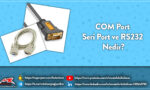 COM Port Seri Port ve RS232 Nedir